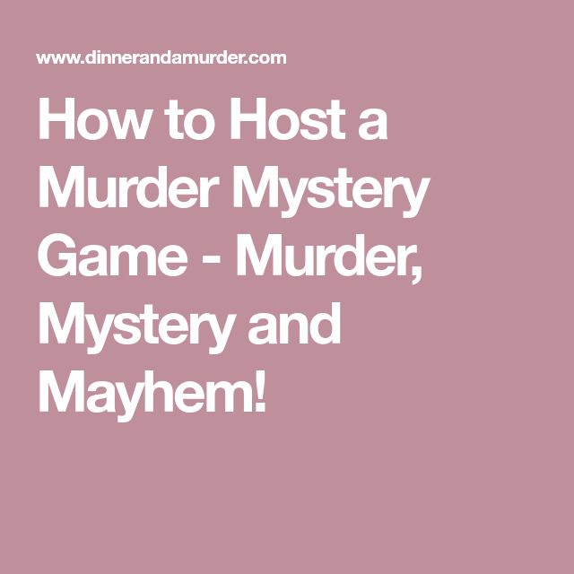 How to Host a Murder Mystery Game - Murder, Mystery and Mayhem!