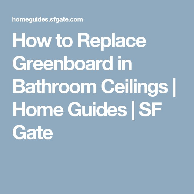 How to Replace Greenboard in Bathroom Ceilings | Home Guides | SF Gate