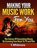 Free Kindle Book -   Music Career: Making Your Music Work For You (The Science Of Generating Money By Licensing Your Music To TV and Film)