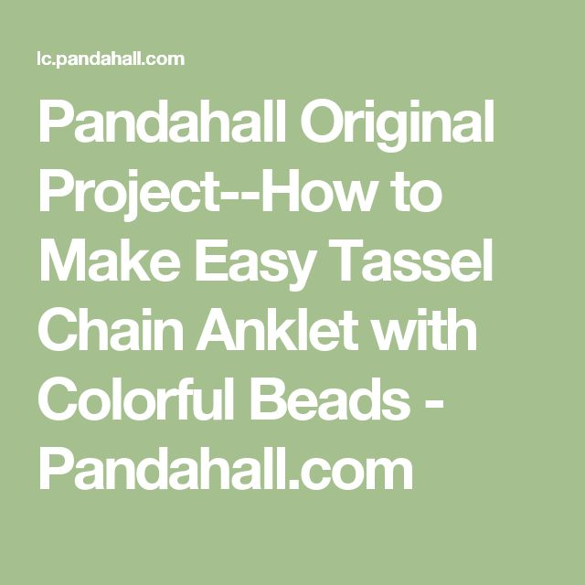 Pandahall Original Project--How to Make Easy Tassel Chain Anklet with Colorful Beads - Pandahall.com