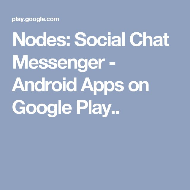 Nodes: Social Chat Messenger - Android Apps on Google Play..