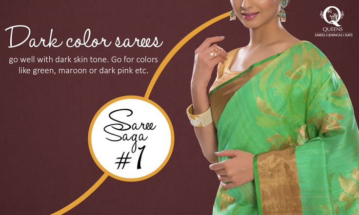 If you are a dusky beauty , dark shades of green, pink , maroon etc will work best for your skin tone. ‪#‎QueensEmporium‬ ‪#‎SareeSaga‬ ‪#‎Mumbai‬ #Saree #tips #women