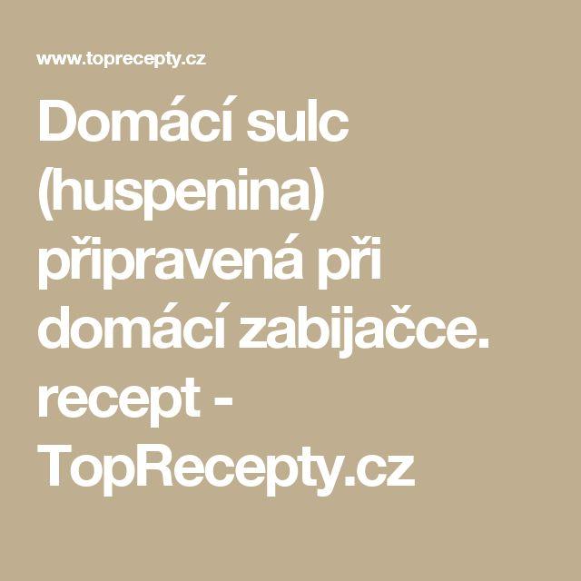 Domácí sulc (huspenina) připravená při domácí zabijačce. recept - TopRecepty.cz