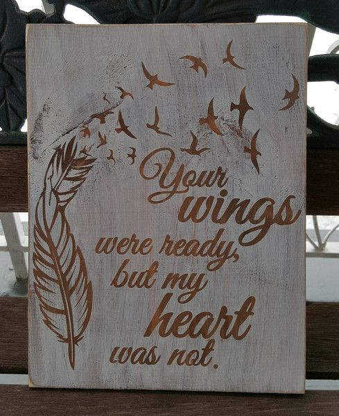 Your Wings Were Ready, But My Heart Was Not sign with whitewashed background