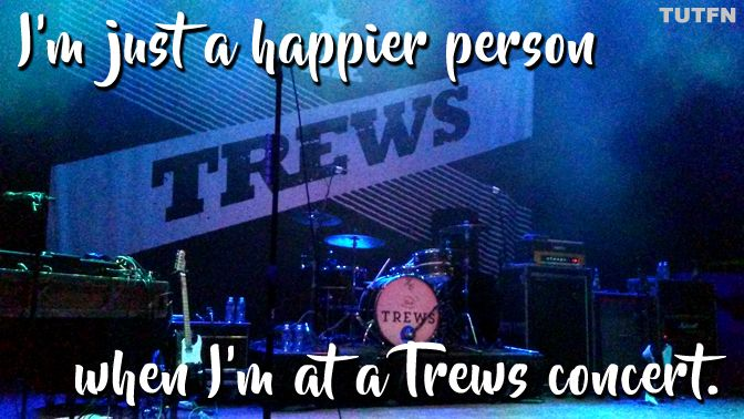 It's time we admitted the truth about those Trews' concerts we keep going to...