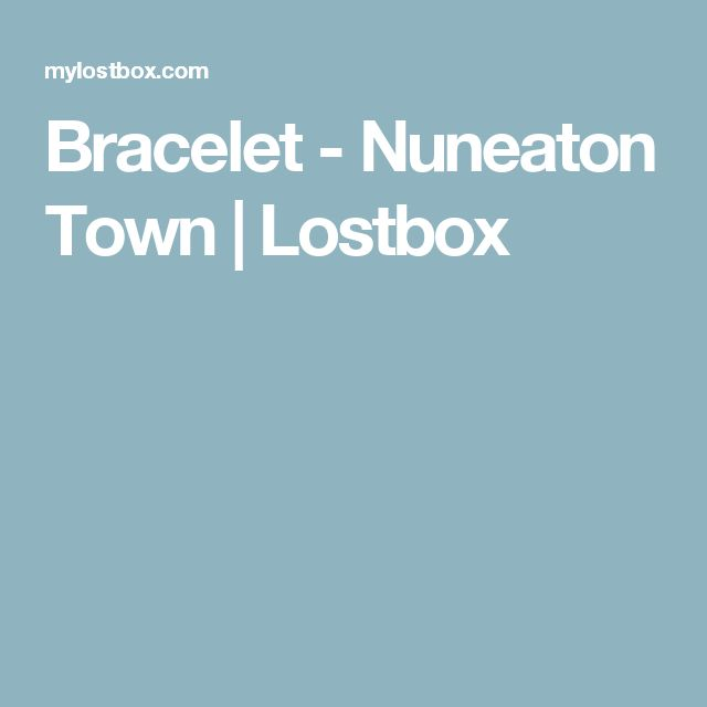 Bracelet - Nuneaton Town | Lostbox