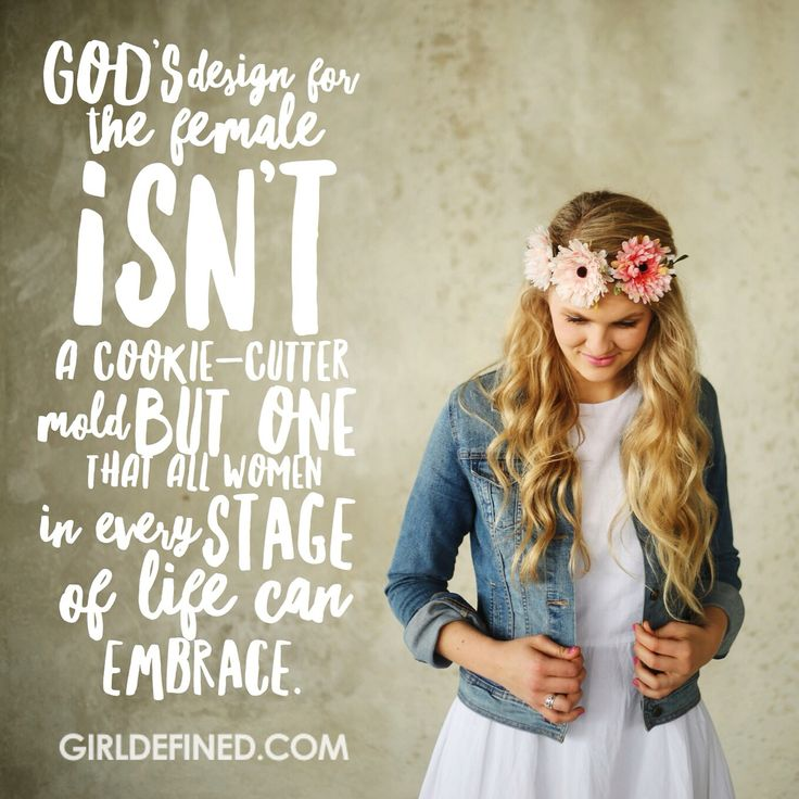 """""""God's design for the female isn't a cookie-cutter mold but one that all women in every stage of life can embrace."""" -Girl Defined Book"""