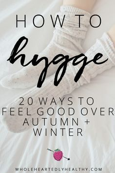 How to Hygge: 20 ways to feel good over autumn and winter!  Learn more about the Danish concept of Hygge, roughly meaning cosiness, wellbeing and the art of intimacy