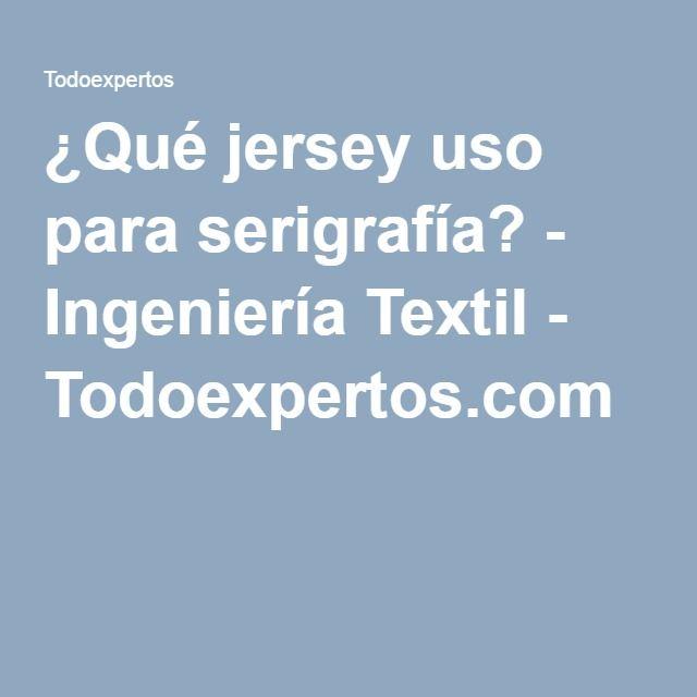 ¿Qué jersey uso para serigrafía? - Ingeniería Textil - Todoexpertos.com