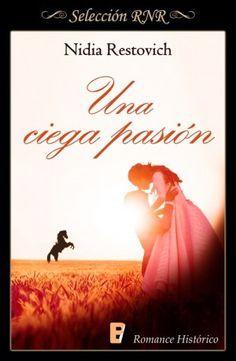 Una ciega pasión // Nadia Restovich // Romance histórico // Novela romántica de Selección BdB // Selección RNR // B de Books