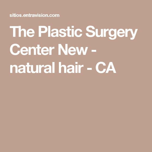 The Plastic Surgery Center New - natural hair - CA