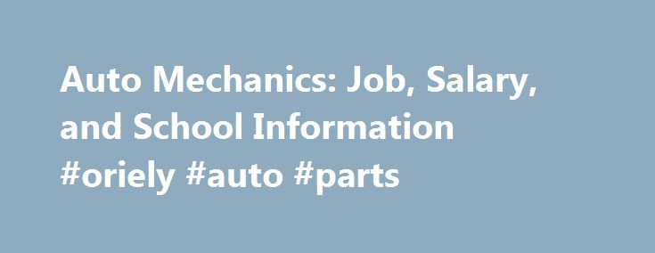 Auto Mechanics: Job, Salary, and School Information #oriely #auto #parts http://auto.remmont.com/auto-mechanics-job-salary-and-school-information-oriely-auto-parts/  #auto mechanics # School Search What's Needed: Many entry-level positions require vocational or other type of postsecondary certificate training . Many automotive mechanic schools provide a one-year certificate program, however two-year associate degrees and short-term certificate programs providing a specific skill are also…