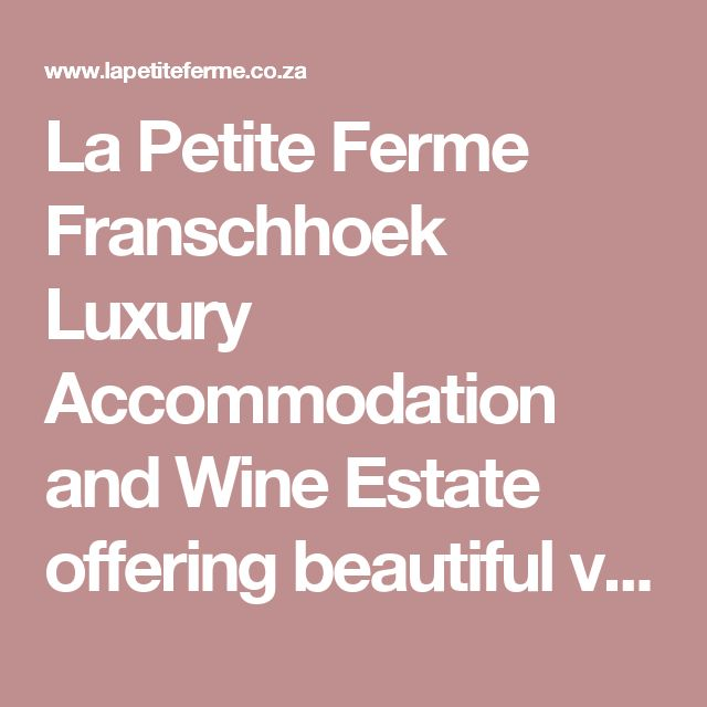 La Petite Ferme Franschhoek Luxury Accommodation and Wine Estate offering beautiful view, great place to stay and to eat at our award winning restaurant