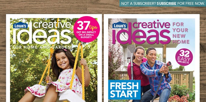 Lowe's Creative Ideas Magazines...free subscription and coupons sometimes included