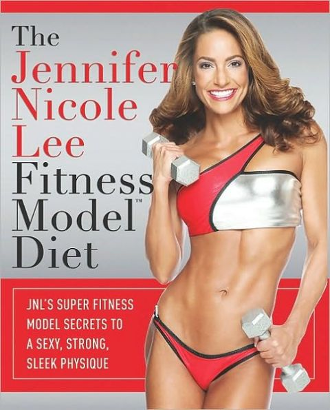 The Jennifer Nicole Lee Fitness Model Diet: JNL's Super Fitness Model Secrets To A Sexy, Strong, Sle