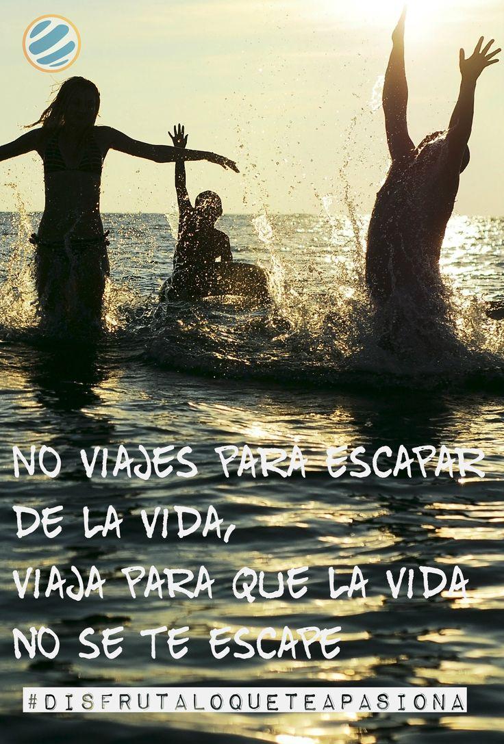 No viajes para escapar de la vida, viaja para que la vida no se te escape   #disfrutaloqueteapasiona