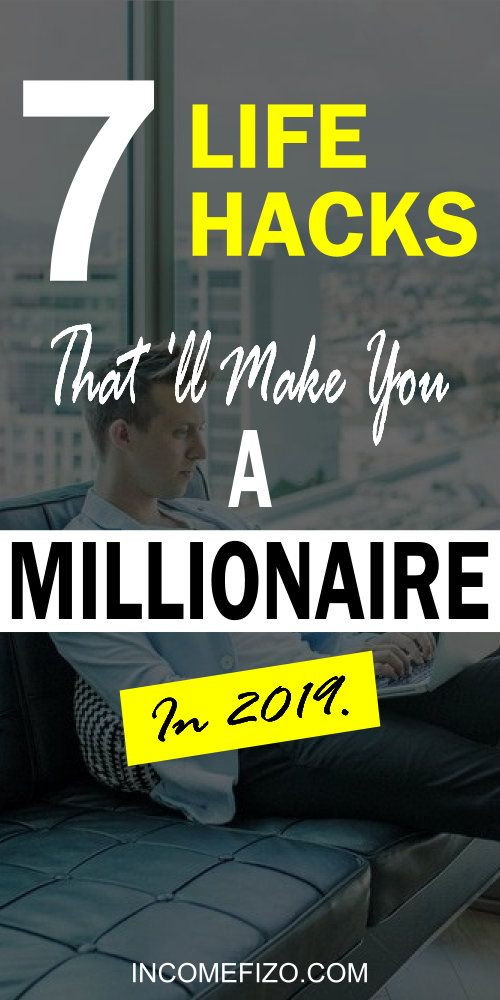 Millionaire Ideas 2019 7 Life Hacks that Will Ultimately Make You a Millionaire Fast