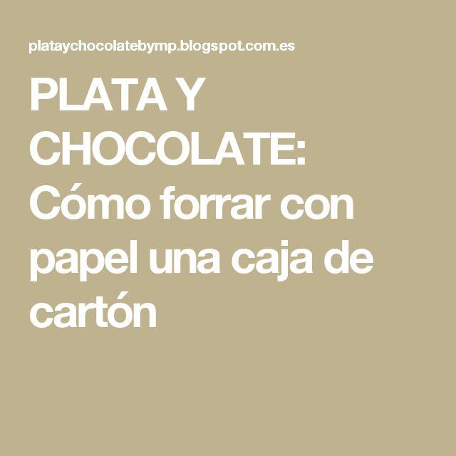 PLATA Y CHOCOLATE: Cómo forrar con papel una caja de cartón