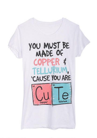 You must be made of copper and tellurium because you are CuTe - print idea