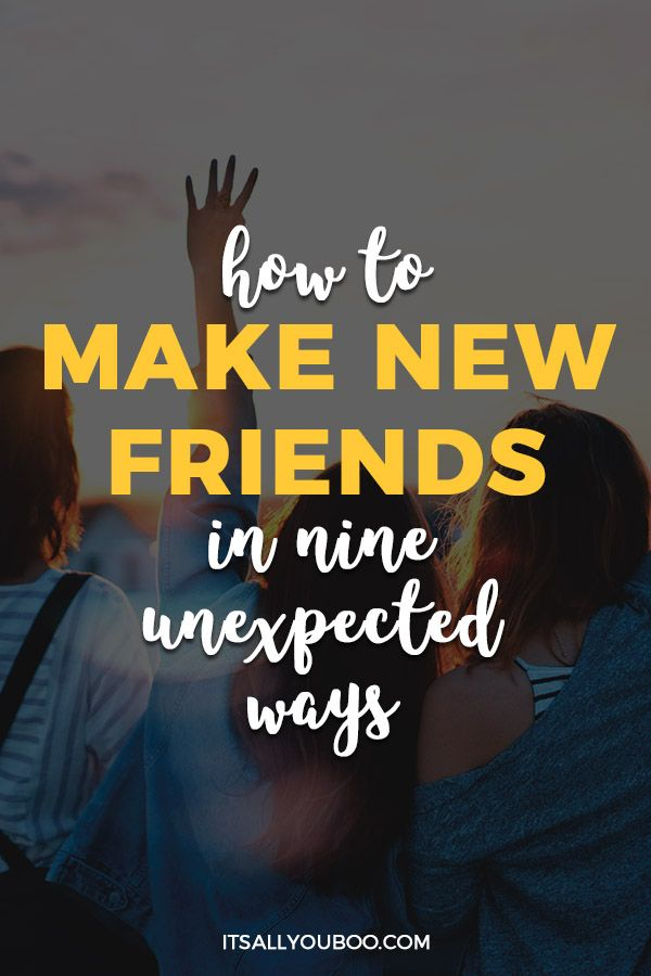 How To Make New Friends In 9 Unexpected Ways Make New Friends