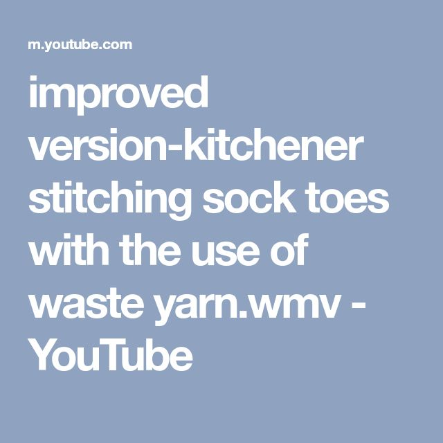 improved version-kitchener stitching sock toes with the use of waste yarn.wmv - YouTube