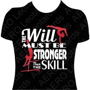 Gymnastics GYMNAST T-shirt Gymnastic Shirt girls ladies Famous Quote shirt gymnastics the will must be stronger than the skill