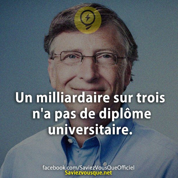 Un milliardaire sur trois n'a pas de diplôme universitaire.   Saviez Vous Que?