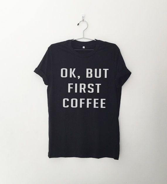 OK aber erste Kaffee Funny T-Shirt T-Shirt mit Sprüchen von CozyGal