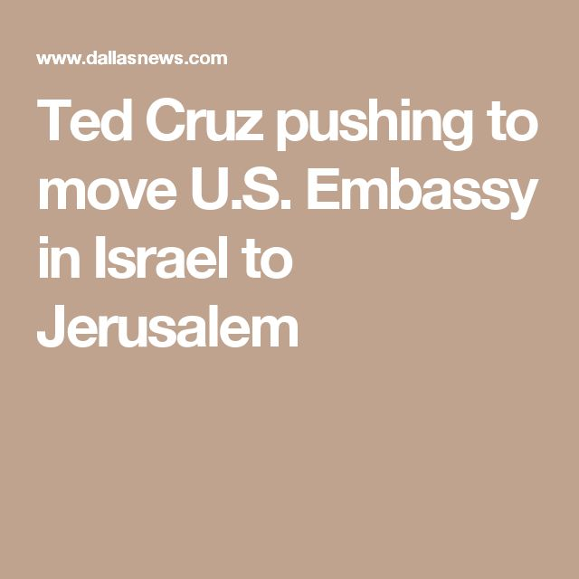 Ted Cruz pushing to move U.S. Embassy in Israel to Jerusalem