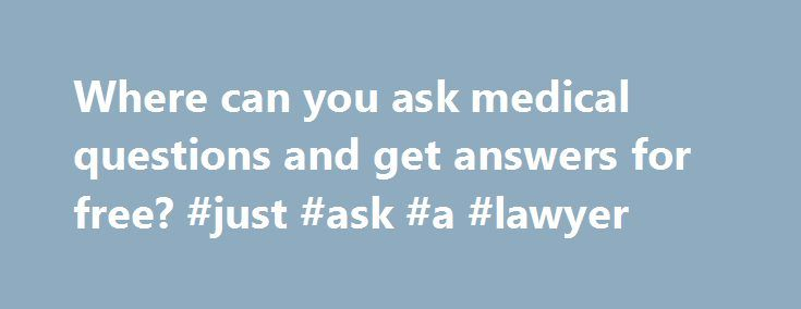 Where can you ask medical questions and get answers for free? #just #ask #a #lawyer http://questions.nef2.com/where-can-you-ask-medical-questions-and-get-answers-for-free-just-ask-a-lawyer/  #ask questions and get answers for free # Answer Wiki You should be able to ask your pharmacist for free. (Presumably you have a pharmacy where you get these meds.) I assume you also have a doctor who prescribed these (hopefully you still have access), but that might cost. However your doctor s clinic…