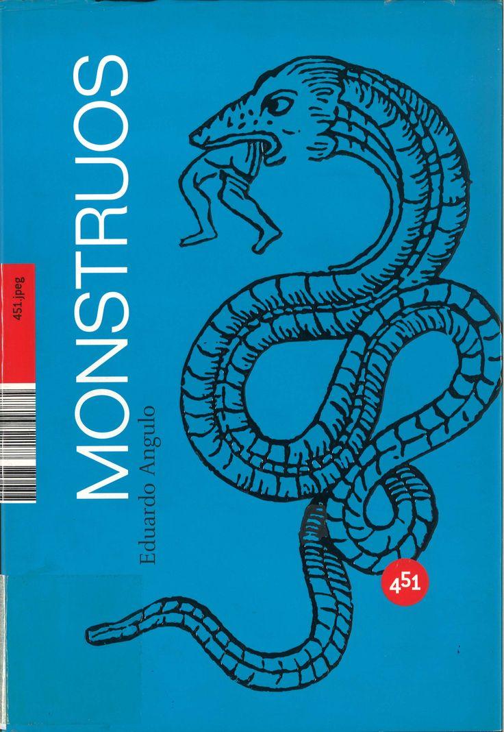 ANGULO, EDUARDO ANGULO PINEDO. Monstruos : una visión científica de la criptozoología (59 ANG mon) Un ensayo sobre los más famosos (y maravillosos) animales de la historia: el monstruo del Lago Ness, el Yeti, Bigfoot, el Kraken… Una mirada científica sobre los más buscados y no encontrados animales, ilustrada con imágenes que muestran cómo el horror ante la naturaleza desconocida ha inspirado a los artistas de todos los tiempos.