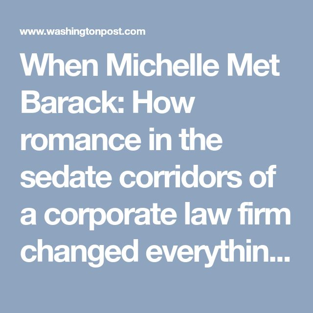 When Michelle Met Barack: How romance in the sedate corridors of a corporate law firm changed everything for the woman who might become the country's first African American first lady - washingtonpost.com