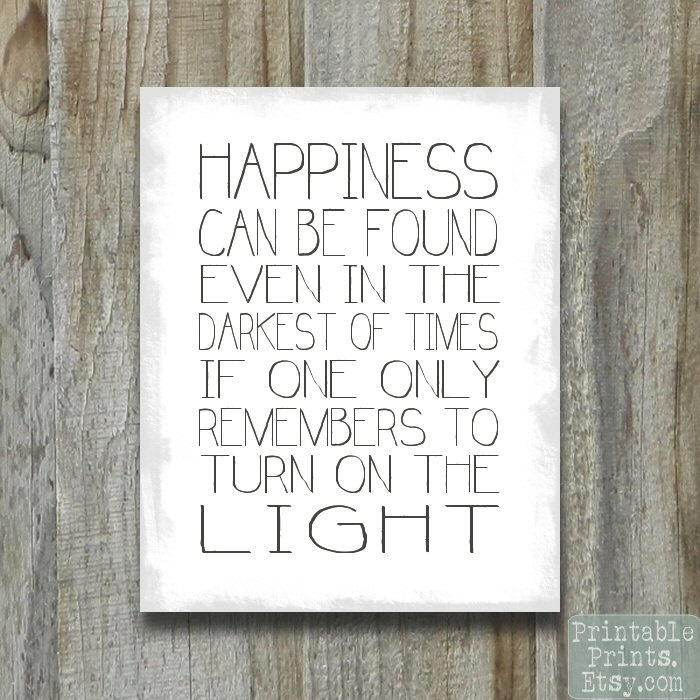 Printable Quote Harry Potter Happiness Can Be Found... Turn On the Light Quote Print Digital File 8x10 11x14 16x20. $6.00, via Etsy.