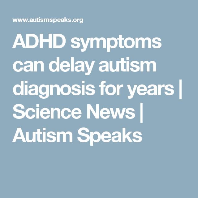 ADHD symptoms can delay autism diagnosis for years | Science News | Autism Speaks