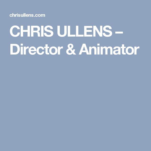 CHRIS ULLENS – Director & Animator