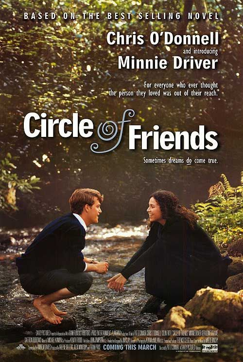 Circle of Friends (1995), directed by Pat O'Connor, starring Chris O'Connell, Minnie Driver, Geraldine O'Rawe, Saffron Burrows, Alan Cumming and Colin Firth
