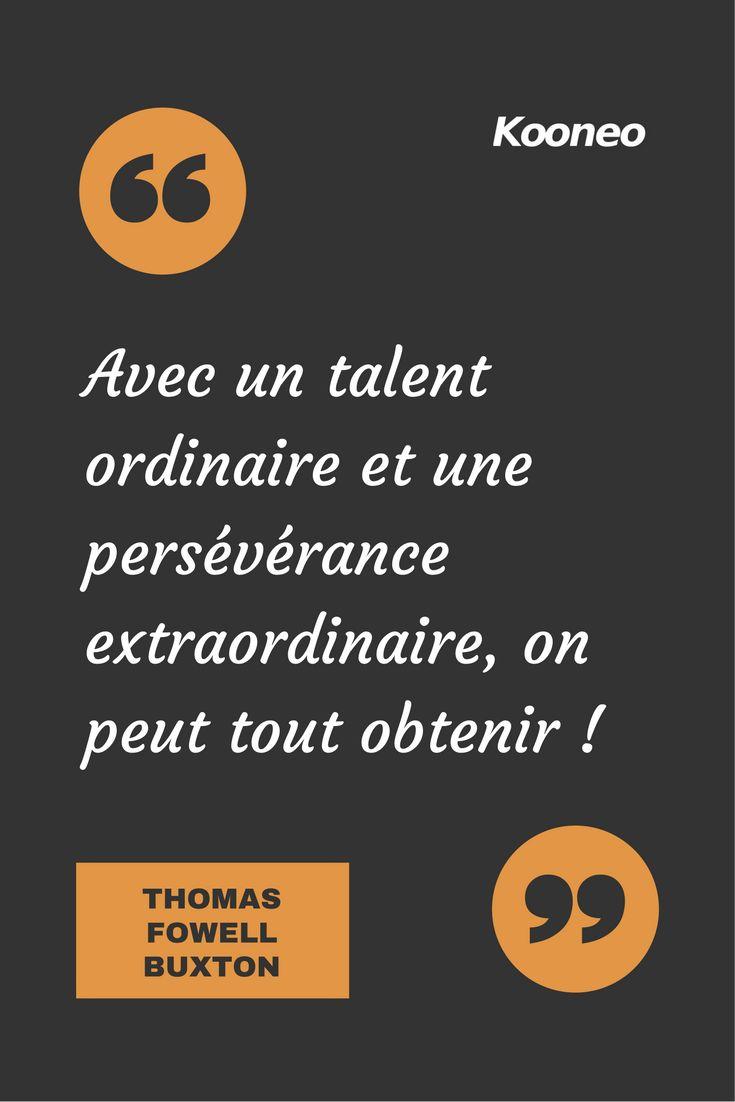 [CITATIONS] Avec un talent ordinaire et une persévérance extraordinaire, on peut tout obtenir ! THOMAS FOWELL BUXTON #Ecommerce #Kooneo : www.kooneo.com