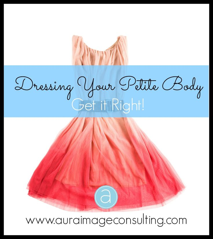 Do you have challenges dressing your petite body? #StylistToronto shares her fashion tips to help you get dressed. Go to http://auraimageconsulting.com/2014/06/petite-body/ #petitebody #ImageConsultant
