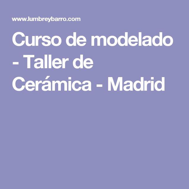 Curso de modelado - Taller de Cerámica - Madrid