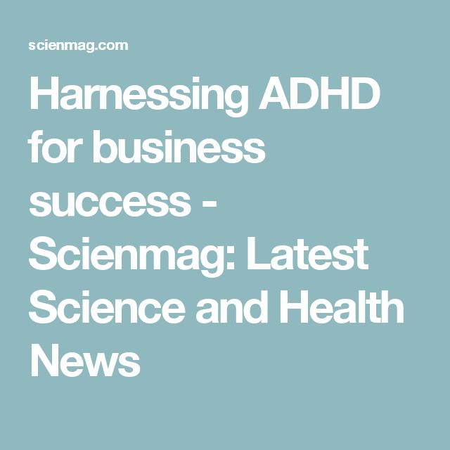 Harnessing ADHD for business success - Scienmag: Latest Science and Health News
