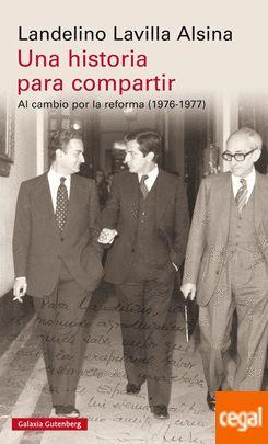 """Lavilla Alsina, Landelino. """"Una historia para compartir : al cambio por la reforma (1976-1977) """". Barcelona : Galaxia Gutenberg, 2017. Encuentra este libro en la 4ª planta: 946.084LAV"""