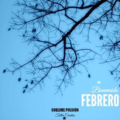 Sublime Pulsión - Taller Creativo: ¡BIENVENIDO FEBRERO!