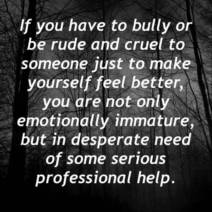 Adults who bully or intentionally hurt others are pathetic