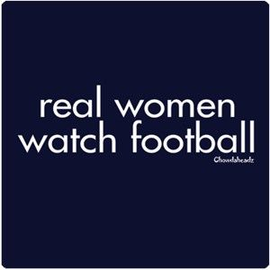 And we yell at the TV while doing so.: Quotes For Sports, Football Seasons, Woman Watches, War Eagles, Hells Yeah Quotes, Women Watches, Real Women, Colleges Football, Rolls Tide