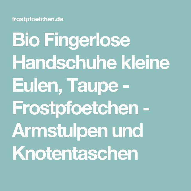 Bio Fingerlose Handschuhe kleine Eulen, Taupe - Frostpfoetchen - Armstulpen und Knotentaschen