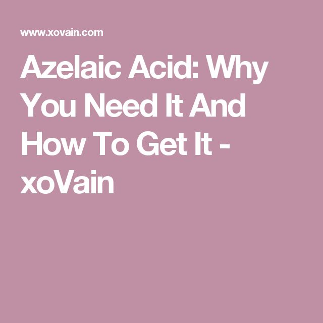 Azelaic Acid: Why You Need It And How To Get It - xoVain