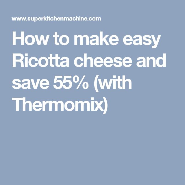 How to make easy Ricotta cheese and save 55% (with Thermomix)