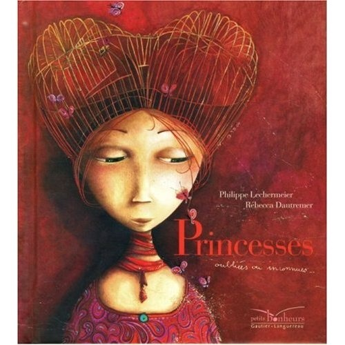 Philip Lechermeier. Rebecca Dautremer. Princesses. French Edition.