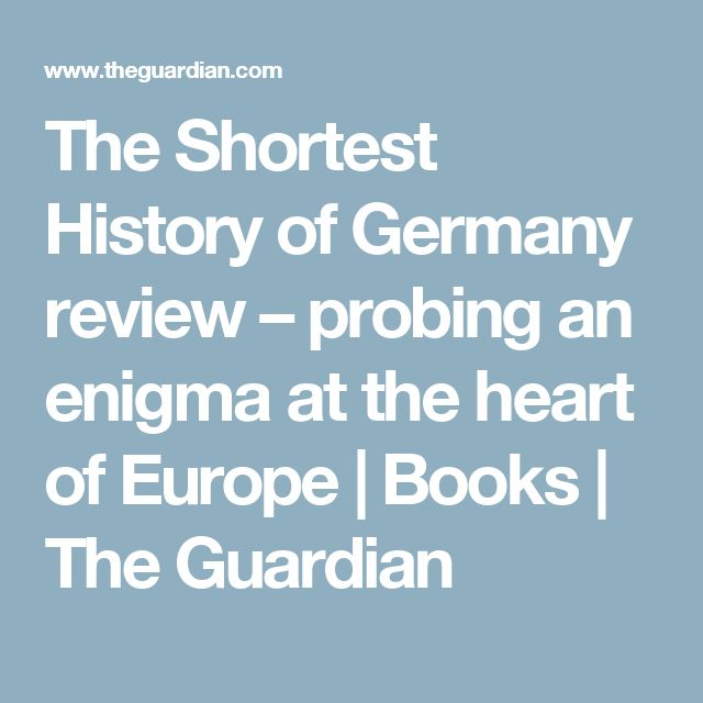 The Shortest History of Germany review – probing an enigma at the heart of Europe | Books | The Guardian
