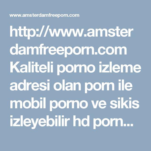 http://www.amsterdamfreeporn.com Kaliteli porno izleme adresi olan porn ile mobil porno ve sikis izleyebilir hd porno kalitesine porn izleme, sex izleme sitemiz farkıyla ulaşabilirsiniz. #porno #sex #izle